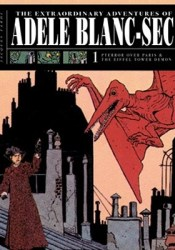 The Extraordinary Adventures of Adèle Blanc-Sec 1: Pterror Over Paris/The Eiffel Tower Demon Book by Jacques Tardi