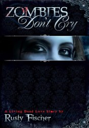 Zombies Don't Cry (Living Dead Love Story, #1) Book by Rusty Fischer
