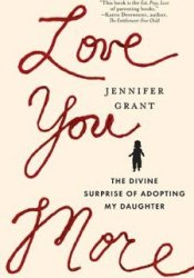 Love You More: The Divine Surprise of Adopting My Daughter Pdf Book