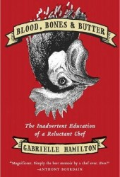 Blood, Bones, and Butter: The Inadvertent Education of a Reluctant Chef Pdf Book