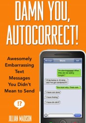 Damn You, Autocorrect!: Awesomely Embarrassing Text Messages You Didn't Mean to Send Pdf Book
