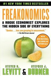 Freakonomics: A Rogue Economist Explores the Hidden Side of Everything (Freakonomics, #1) Book