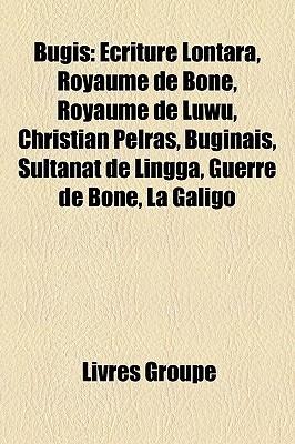 Bugis: Ecriture Lontara, Royaume de Bone, Royaume de Luwu, Christian Pelras, Buginais, Sultanat de Lingga, Guerre de Bone, La Galigo