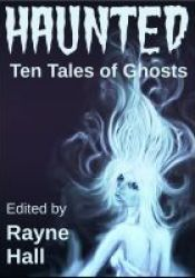 Haunted: Ten Tales of Ghosts Book by Rayne Hall