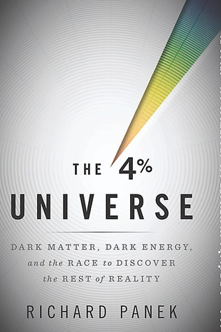 The 4% Universe: Dark Matter, Dark Energy, and the Race to Discover the Rest of Reality