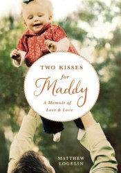 Two Kisses for Maddy: A Memoir of Loss and Love Pdf Book