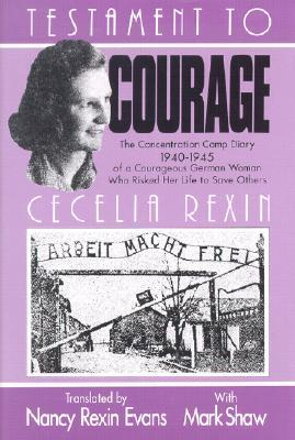 Testament to Courage: The Concentration Camp Diary 1940-1945 of a Courageous German Woman Who Risked Her Life to Save Others