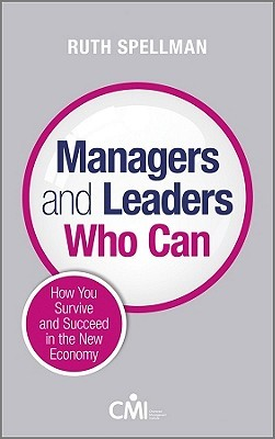 Managers and Leaders Who Can: How You Survive and Succeed in the New Economy