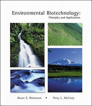 Environmental Biotechnology: Principles and Applications. Bruce E. Rittmann, Perry L. McCarty