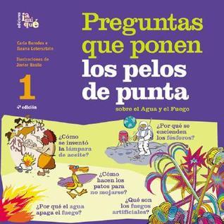 Preguntas Que Ponen Los Pelos de Punta. Sobre El Agua y El Fuego = Questions That Make Your Hair Stand on End