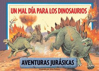 Un mal día para los dinosaurios: A Bad Day for Dinosaurs, Spanish-Language Edition