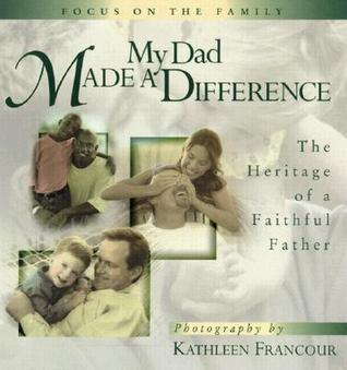 My Dad Made a Difference: The Heritage of a Faithful Father