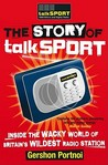 The Story of Talksport: Inside the Wacky World of Britain's Wildest Radio Station. by Talksport and Gershon Portnoi
