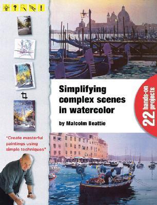 Simplifying Complex Scenes in Watercolor Simplifying Complex Scenes in Watercolor