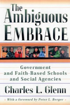 Ambiguous Embrace: Government And Faith Based Schools And Social Agencies