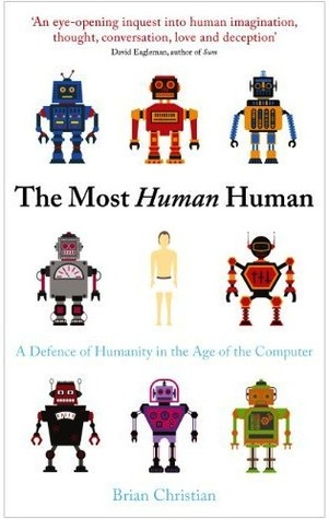The Most Human Human: A Defence of Humanity in the Age of the Computer
