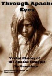 Through Apache Eyes: Verbal History of Apache Struggle (Annotated and Illustrated)