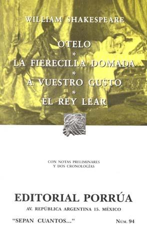Otelo. La Fierecilla Domada. A Vuestro Gusto. El Rey Lear. (Sepan Cuantos, #94)