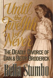 Until the Twelfth of Never: The Deadly Divorce of Dan & Betty Broderick