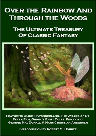 Over the Rainbow and Through the Woods: The Ultimate Treasury of Classic Fantasy