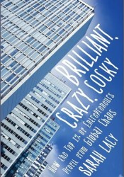 Brilliant, Crazy, Cocky: How the Top 1% of Entrepreneurs Profit from Global Chaos Pdf Book