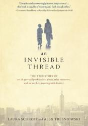 An Invisible Thread: The True Story of an 11-Year-Old Panhandler, a Busy Sales Executive, and an Unlikely Meeting with Destiny Pdf Book