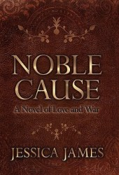 Noble Cause: A Novel of Love and War (Military Heroes Through History #1)