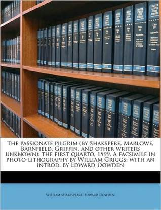 The Passionate Pilgrim (By Shakspere, Marlowe, Barnfield, Griffin, And Other Writers Unknown)