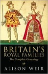 Britain's Royal Families: The Complete Genealogy by Alison Weir