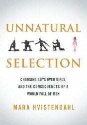 Unnatural Selection: Choosing Boys over Girls and the Consequences of a World Full of Men Pdf Book