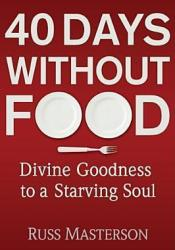 40 Days without Food: Divine Goodness to a Starving Soul Pdf Book