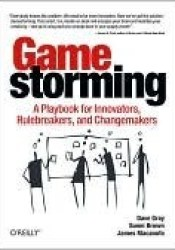 Gamestorming: A Playbook for Innovators, Rule-breakers, and Changemakers Pdf Book