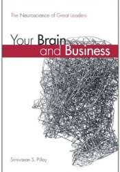 Your Brain and Business: The Neuroscience of Great Leaders Pdf Book