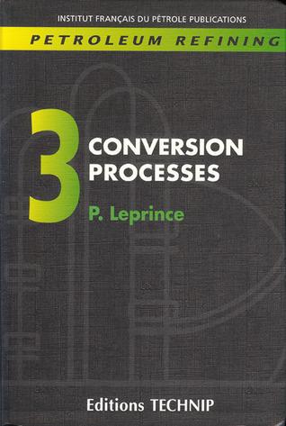 PETROLEUM REFINING V.3: Conversion Processes