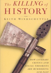 The Killing of History: How Literary Critics and Social Theorists Are Murdering Our Past Pdf Book