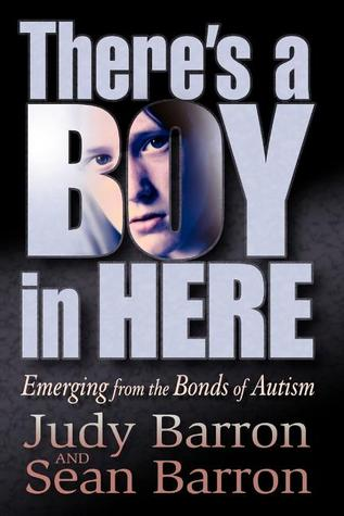Theres a Boy in Here Emerging from the Bonds of Autism