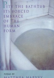 Pity the Bathtub Its Forced Embrace of the Human Form Pdf Book