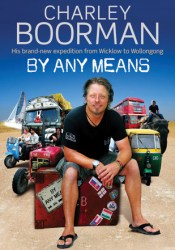 By Any Means: His Brand New Adventure from Wicklow to Wollongong Book by Charley Boorman