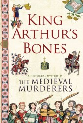 King Arthur's Bones (The Medieval Murderers, #5)