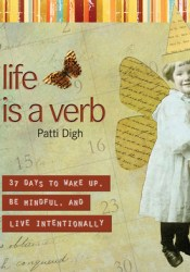 Life Is a Verb: 37 Days to Wake Up, Be Mindful, and Live Intentionally Pdf Book