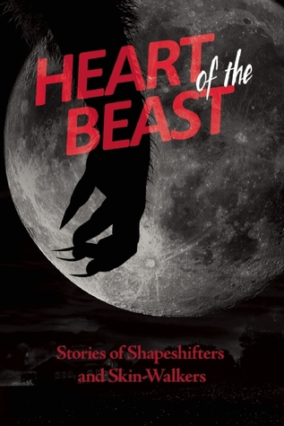Heart of the Beast: Stories of Shapeshifters and Skin-Walkers