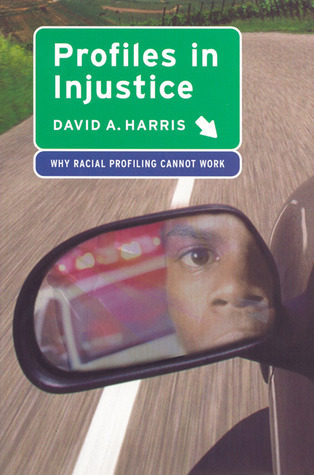 Profiles in Injustice: Why Racial Profiling Cannot Work