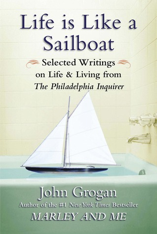 Life Is Like a Sailboat: Selected Writings on Life and Living from The Philadelphia Inquirer