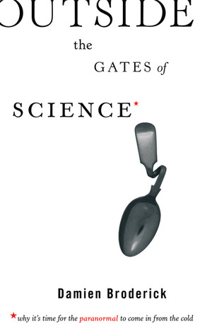 Outside the Gates of Science: Why It's Time for the Paranormal to Come in from the Cold