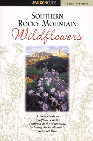 Southern Rocky Mountain Wildflowers: Including Rocky Mountain National Park