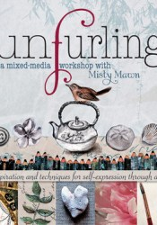 Unfurling, A Mixed-Media Workshop with Misty Mawn: Inspiration and Techniques for Self-Expression through Art Pdf Book