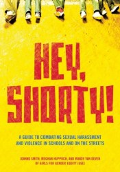 Hey, Shorty!: A Guide to Combating Sexual Harassment and Violence in Schools and on the Streets Pdf Book