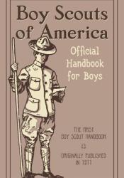 Boy Scouts of America : The Official Handbook for Boys (Reprint of Original 1911 Edition) Pdf Book