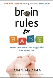 Brain Rules for Baby: How to Raise a Smart and Happy Child from Zero to Five Pdf Book