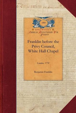 Franklin before the Privy Council, White Hall Chapel, London, 1774